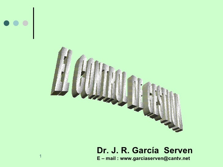 EL  CONTROL  DE  GESTION Dr. J. R. García  Serven E – mail : www.garciaserven@cantv.net
