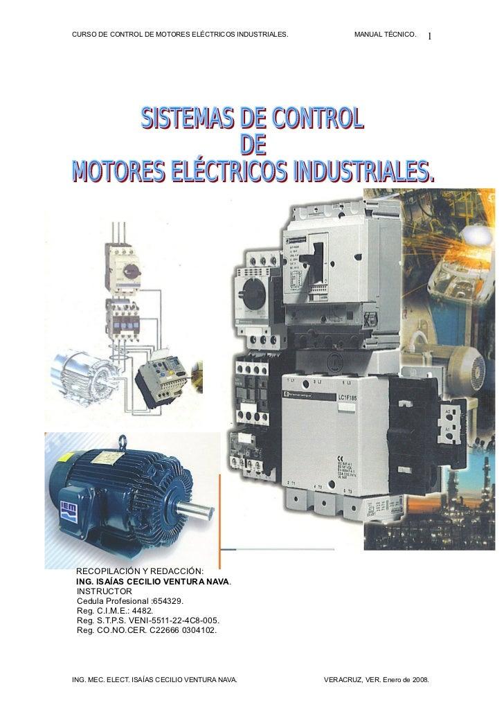 CURSO DE CONTROL DE MOTORES ELÉCTRICOS INDUSTRIALES.           MANUAL TÉCNICO.     1 RECOPILACIÓN Y REDACCIÓN: ING. ISAÍAS...