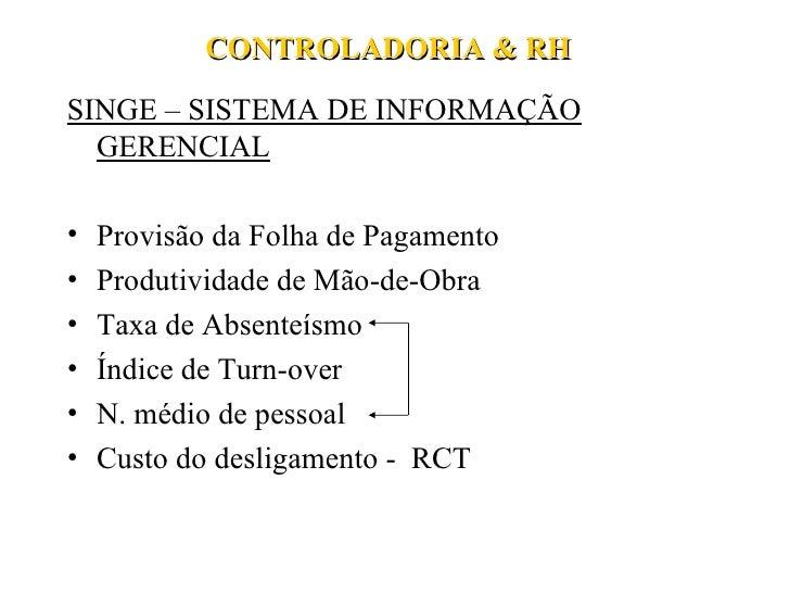 CONTROLADORIA & RH <ul><li>SINGE – SISTEMA DE INFORMAÇÃO GERENCIAL </li></ul><ul><li>Provisão da Folha de Pagamento </li><...
