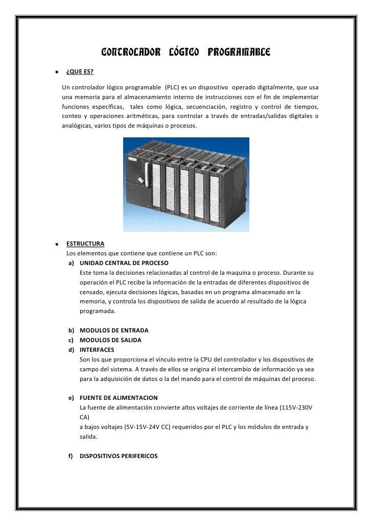 CONTROLADOR LÓGICO PROGRAMABLE ¿QUE ES?Un controlador lógico programable (PLC) es un dispositivo operado digitalmente, que...