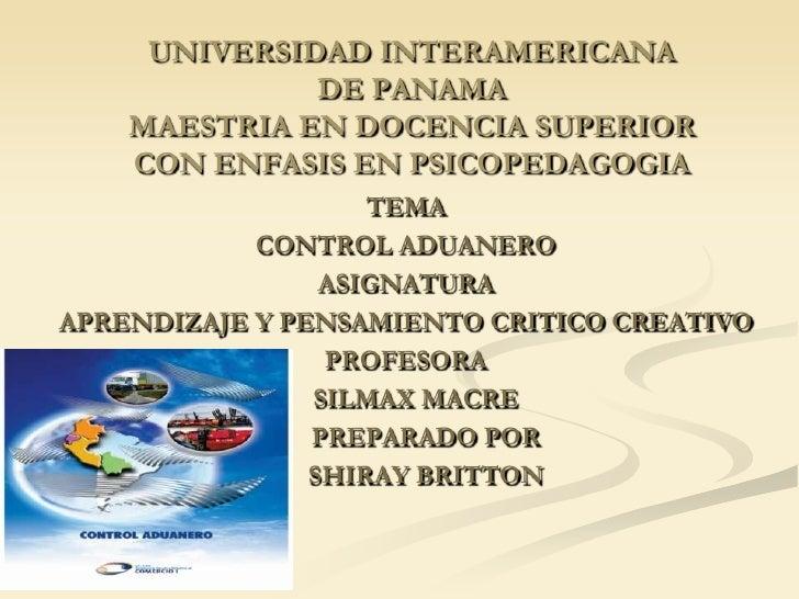 UNIVERSIDAD INTERAMERICANADE PANAMAMAESTRIA EN DOCENCIA SUPERIORCON ENFASIS EN PSICOPEDAGOGIA<br />TEMA<br />CONTROL ADUAN...