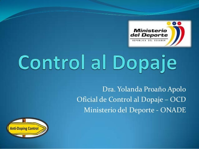 Dra. Yolanda Proaño Apolo Oficial de Control al Dopaje – OCD Ministerio del Deporte - ONADE