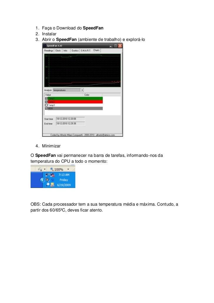 1. Faça o Download do SpeedFan  2. Instalar  3. Abrir o SpeedFan (ambiente de trabalho) e explorá-lo  4. MinimizarO SpeedF...