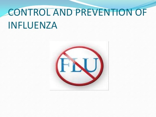 CONTROL AND PREVENTION OF INFLUENZA