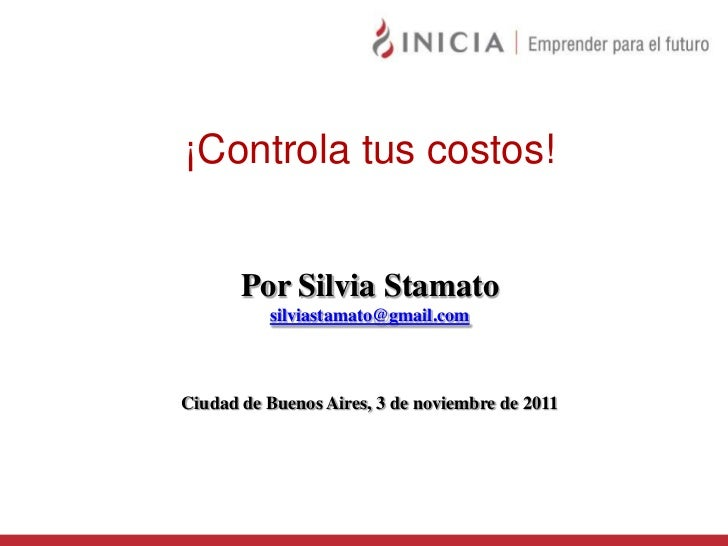 ¡Controla tus costos!       Por Silvia Stamato          silviastamato@gmail.comCiudad de Buenos Aires, 3 de noviembre de 2...