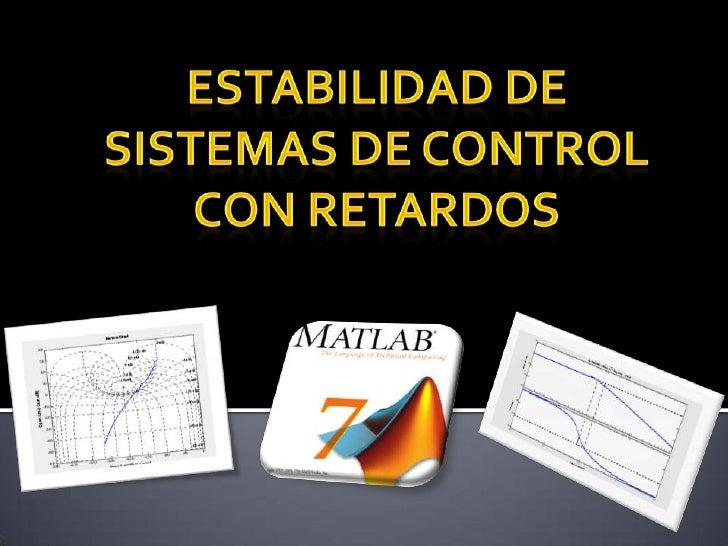 ESTABILIDAD DE SISTEMAS DE CONTROL CON RETARDOS<br />