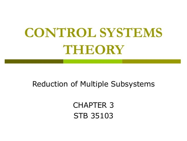 CONTROL SYSTEMS THEORY Reduction of Multiple Subsystems CHAPTER 3 STB 35103