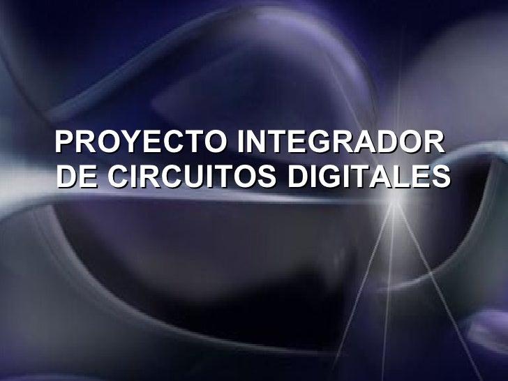 PROYECTO INTEGRADOR  DE CIRCUITOS DIGITALES