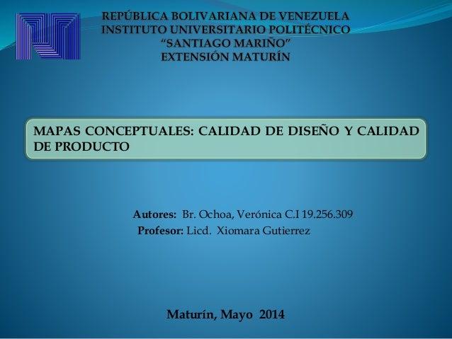 Autores: Br. Ochoa, Verónica C.I 19.256.309 Profesor: Licd. Xiomara Gutierrez Maturín, Mayo 2014 MAPAS CONCEPTUALES: CALID...