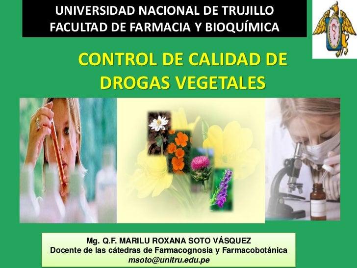UNIVERSIDAD NACIONAL DE TRUJILLOFACULTAD DE FARMACIA Y BIOQUÍMICA      CONTROL DE CALIDAD DE        DROGAS VEGETALES      ...
