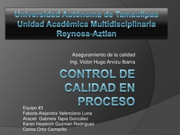 Control de calidad en proceso <br />Aseguramiento de la calidad<br />Ing. Victor Hugo Arvizu Ibarra <br />Universidad Autó...