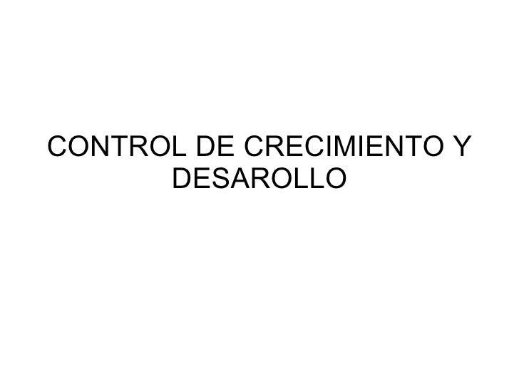 CONTROL DE CRECIMIENTO Y DESAROLLO