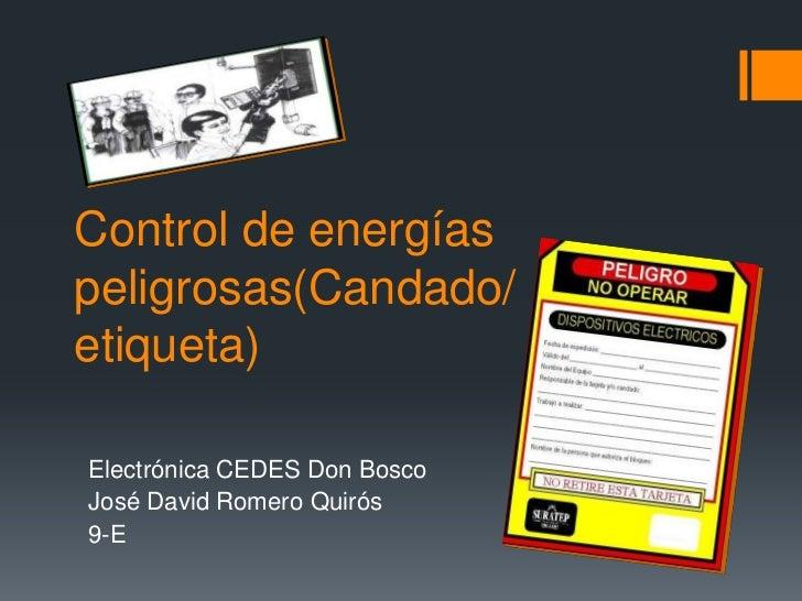 Control de energíaspeligrosas(Candado/etiqueta)Electrónica CEDES Don BoscoJosé David Romero Quirós9-E