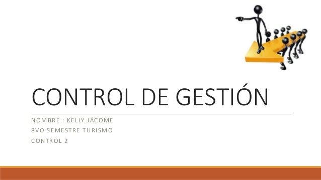 CONTROL DE GESTIÓN NOMBRE : KELLY JÁCOME 8VO SEMESTRE TURISMO CONTROL 2