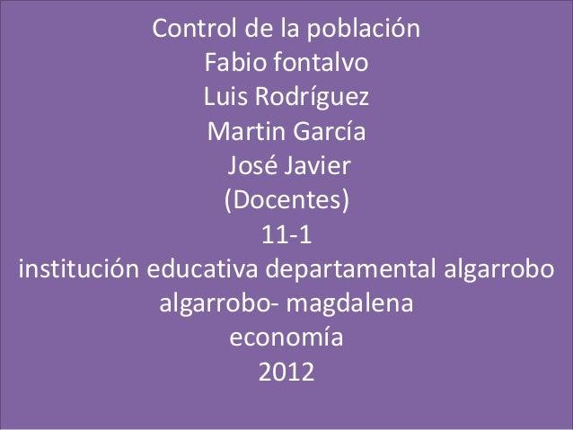 Control de la población                 Fabio fontalvo                 Luis Rodríguez                 Martin García       ...