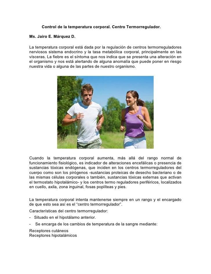 Control de la temperatura corporal. Centro Termorregulador.Ms. Jairo E. Márquez D.La temperatura corporal está dada por la...
