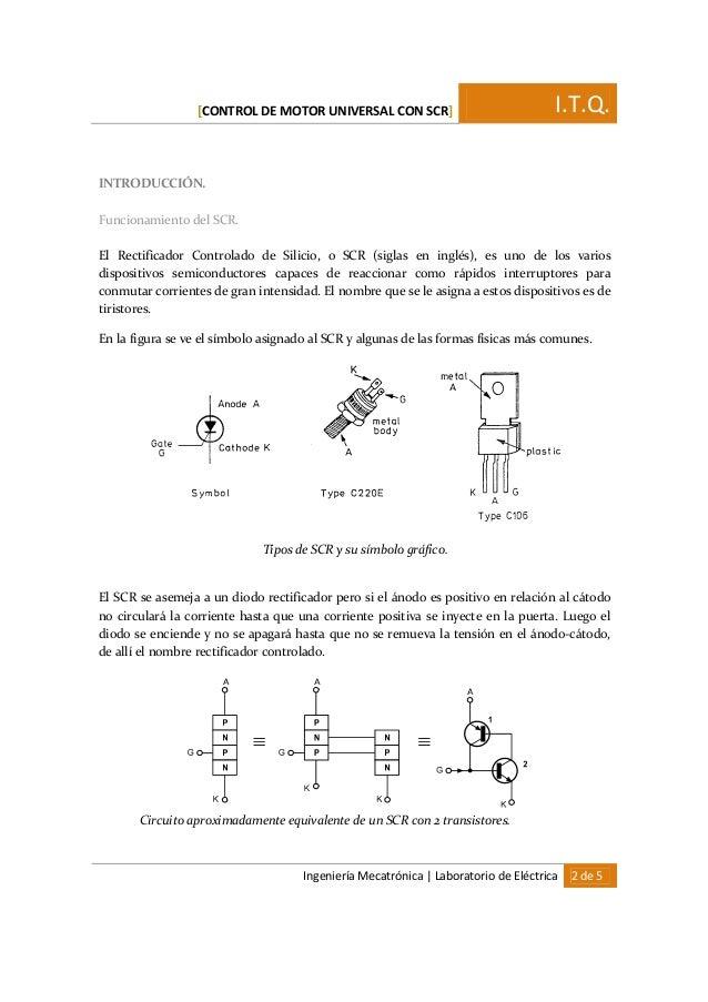 [CONTROL DE MOTOR UNIVERSAL CON SCR] I.T.Q. Ingeniería Mecatrónica   Laboratorio de Eléctrica 2 de 5 INTRODUCCIÓN. Funcion...