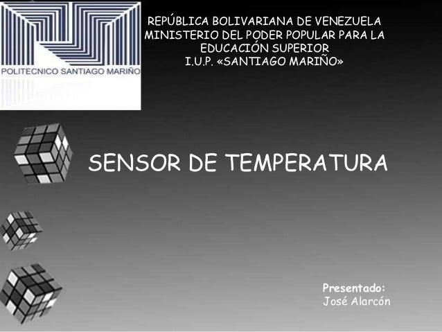 SENSOR DE TEMPERATURA REPÚBLICA BOLIVARIANA DE VENEZUELA MINISTERIO DEL PODER POPULAR PARA LA EDUCACIÓN SUPERIOR I.U.P. «S...