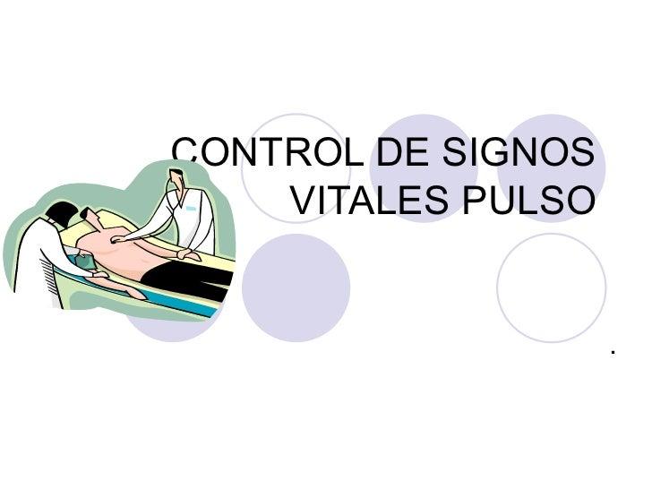 CONTROL DE SIGNOS VITALES PULSO .