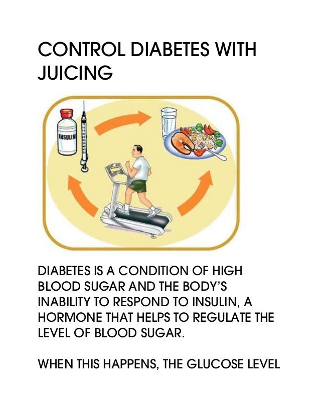 Control Diabetes With Juicing Diabetes is a condition of high blood sugar and the body's inability to respond to insulin, ...