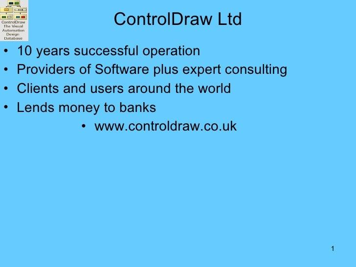 ControlDraw Ltd <ul><li>10 years successful operation </li></ul><ul><li>Providers of Software plus expert consulting </li>...