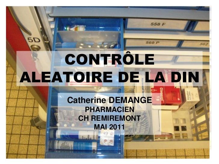 CONTRÔLEALEATOIRE DE LA DIN     Catherine DEMANGE        PHARMACIEN       CH REMIREMONT           MAI 2011