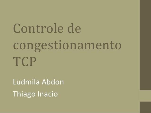 Controle decongestionamentoTCPLudmila AbdonThiago Inacio