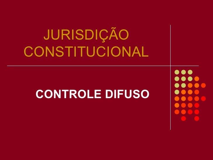 JURISDIÇÃO   CONSTITUCIONAL CONTROLE DIFUSO