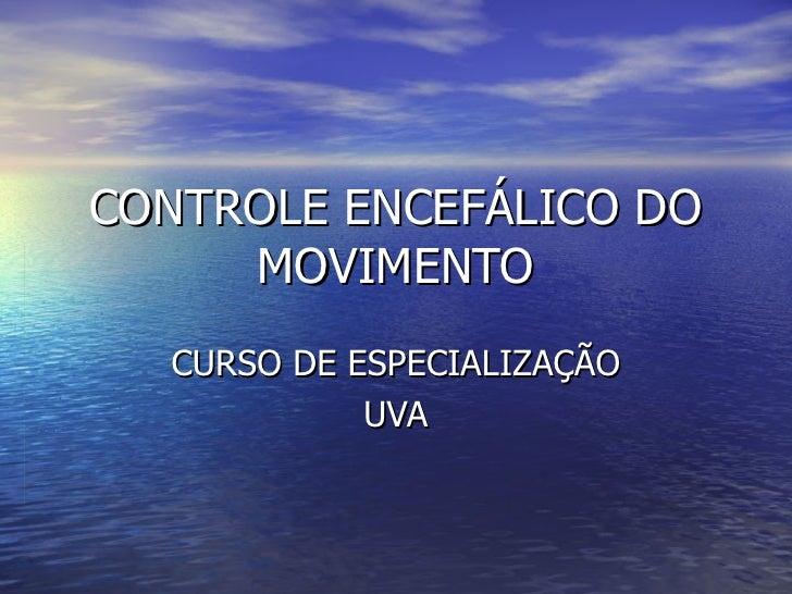 CONTROLE ENCEFÁLICO DO MOVIMENTO CURSO DE ESPECIALIZAÇÃO UVA