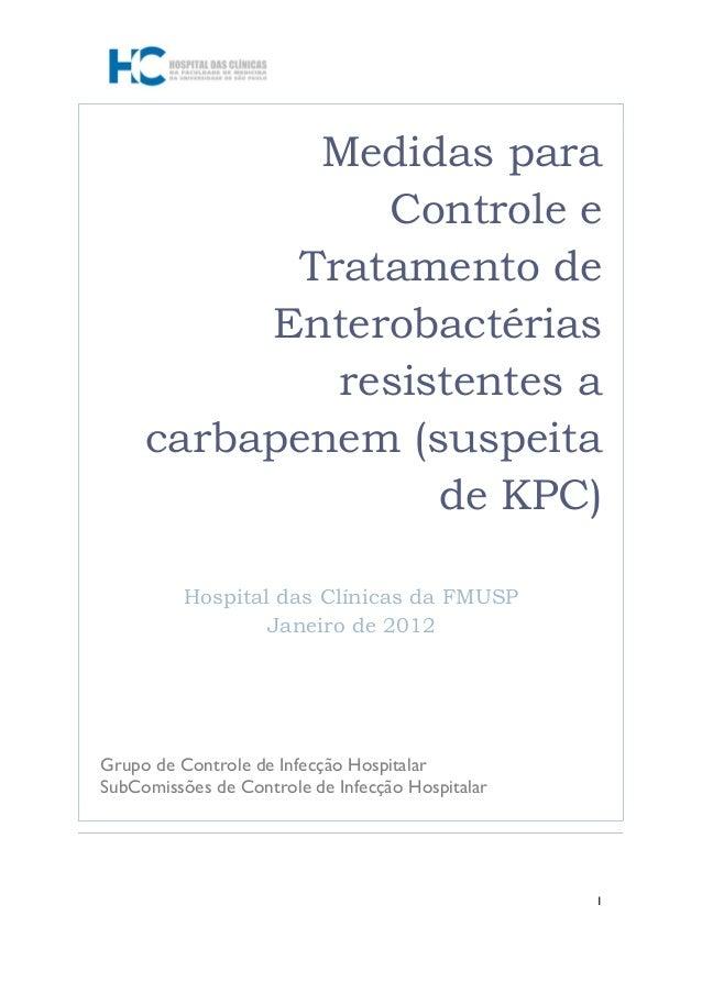 1 Medidas para Controle e Tratamento de Enterobactérias resistentes a carbapenem (suspeita de KPC) Hospital das Clínicas d...