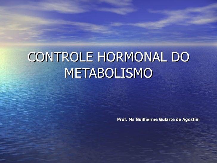 CONTROLE HORMONAL DO METABOLISMO Prof. Ms Guilherme Gularte de Agostini