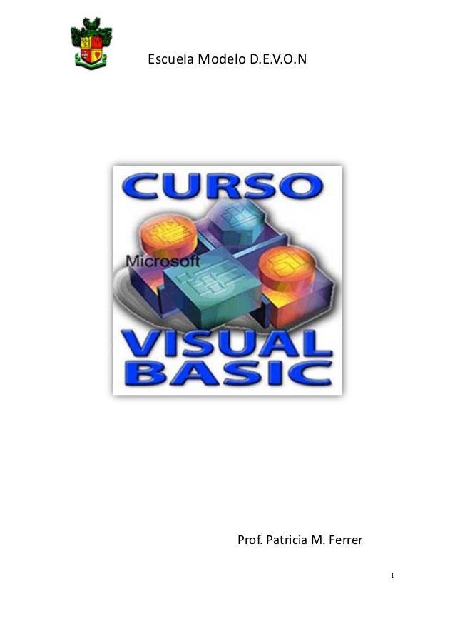 Escuela Modelo D.E.V.O.N VISUAL BASIC 6.0 Prof. Patricia M. Ferrer 1