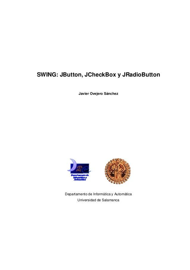 SWING: JButton, JCheckBox y JRadioButton Javier Ovejero Sánchez Departamento de Informática y Automática Universidad de Sa...