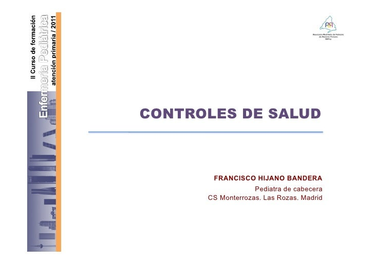 CONTROLES DE SALUD       FRANCISCO HIJANO BANDERA                   Pediatra de cabecera      CS Monterrozas. Las Rozas. M...