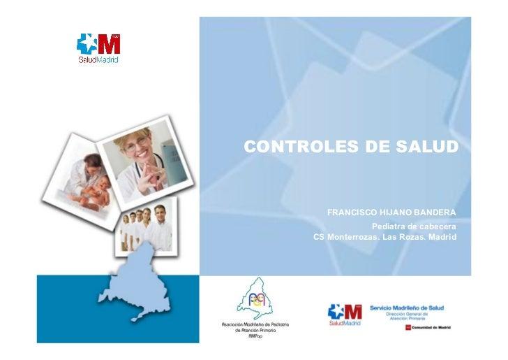CONTROLES DE SALUD        FRANCISCO HIJANO BANDERA                  Pediatra de cabecera     CS Monterrozas. Las Rozas. Ma...