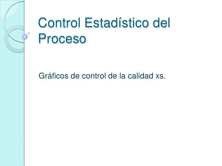 Control Estadístico delProcesoGráficos de control de la calidad xs.