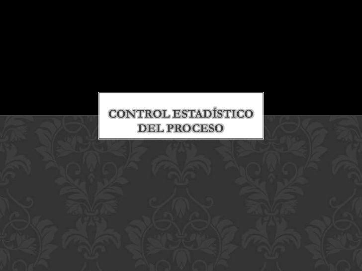 CONTROL ESTADÍSTICO   DEL PROCESO