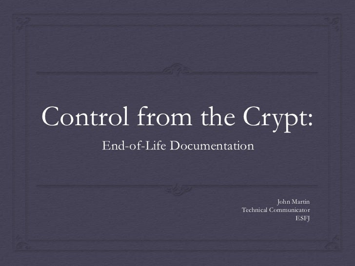 Control from the Crypt:     End-of-Life Documentation                                        John Martin                  ...
