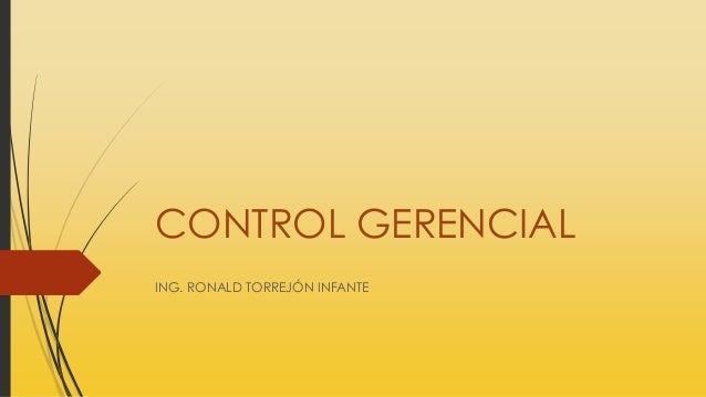 CONTROL GERENCIAL ING. RONALD TORREJÓN INFANTE