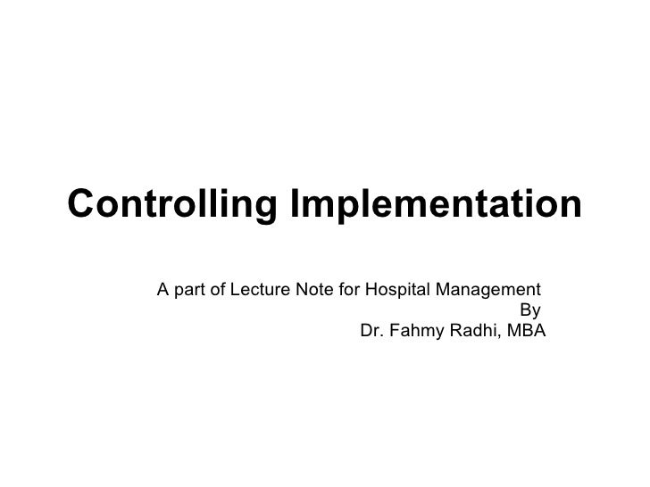 Controlling Implementation A part of Lecture Note for Hospital Management  By  Dr. Fahmy Radhi, MBA