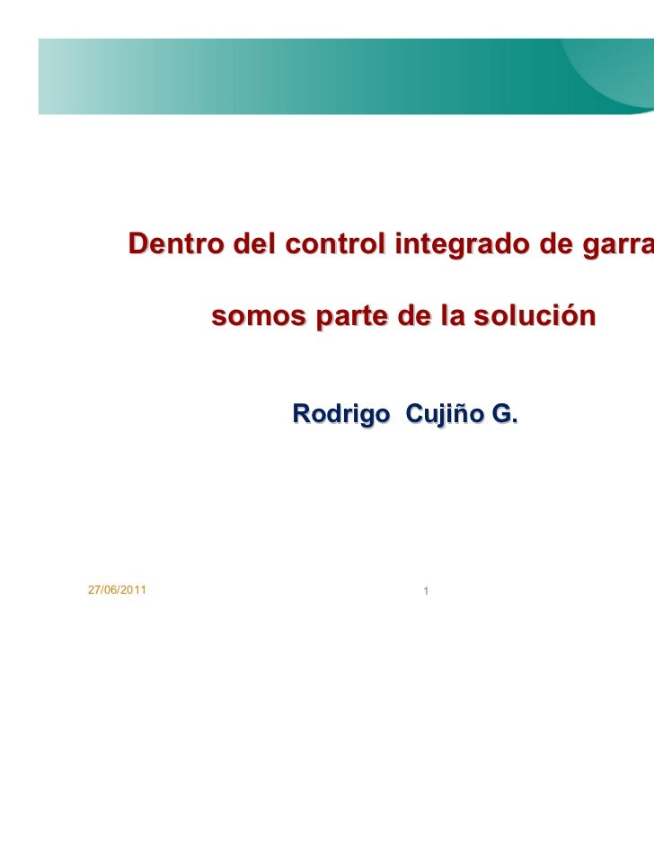 Dentro del control integrado de garrapatas             somos parte de la solución                  Rodrigo Cujiño G.27/06/...