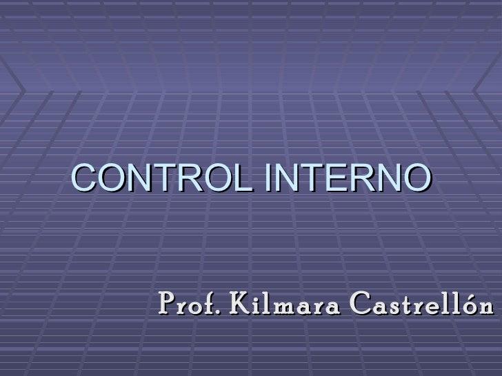 CONTROL INTERNO   Prof. Kilmara Castrellón