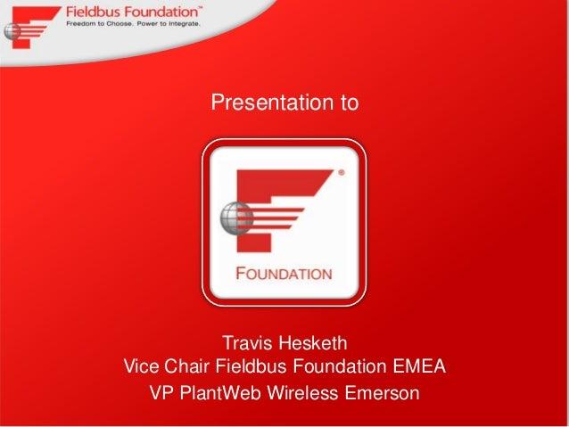Presentation to              Insert              Client               logo            Travis HeskethVice Chair Fieldbus Fo...