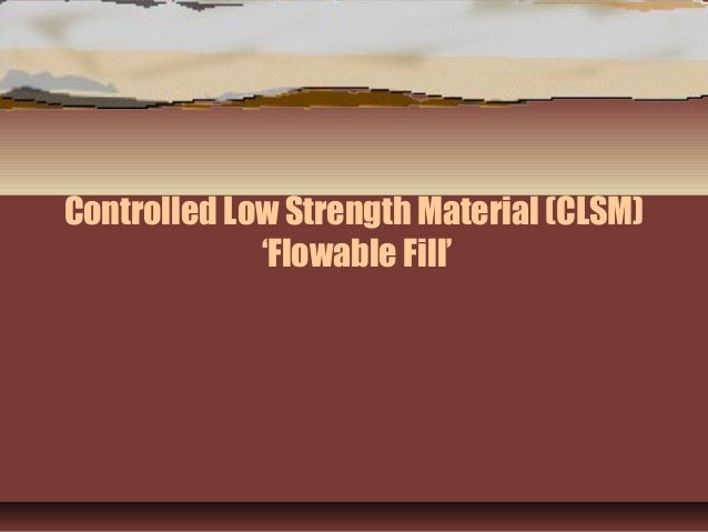 Controlled Low Strength Material (CLSM)'Flowable Fill'