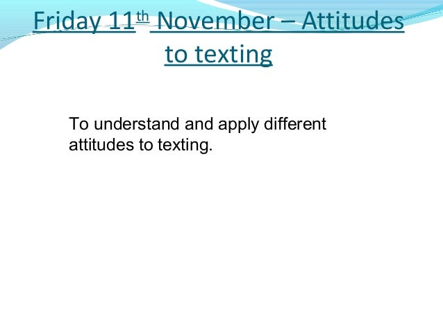 essay on attitudes towards texting Spoken language essay plan explore the attitudes towards texting/tweeting in slang and how this effects speakers/texters attitudes think about.