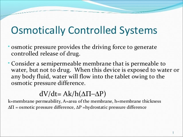 Osmotically Controlled Systems • osmotic pressure provides the driving force to generate controlled release of drug. • Con...