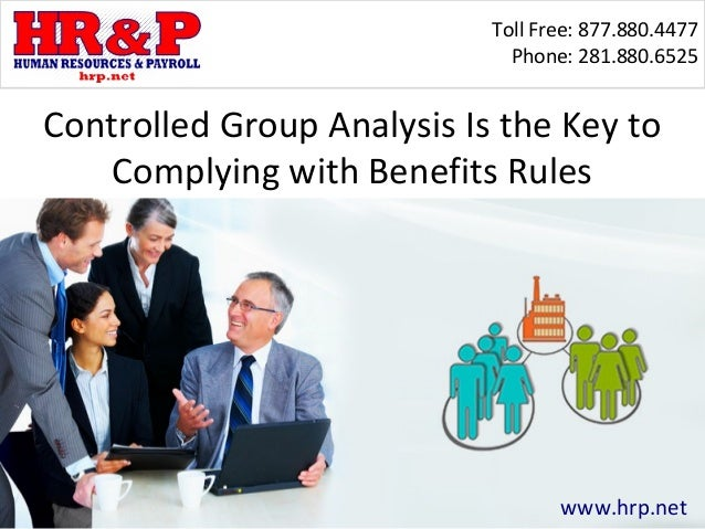 Toll Free: 877.880.4477 Phone: 281.880.6525 Controlled Group Analysis Is the Key to Complying with Benefits Rules www.hrp....