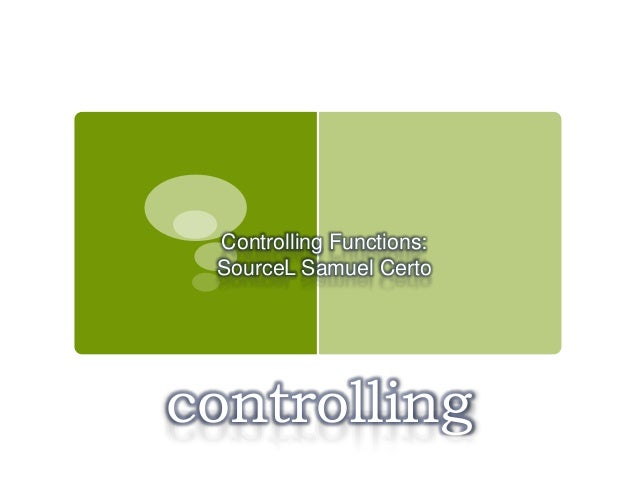 controlling Controlling Functions: SourceL Samuel Certo