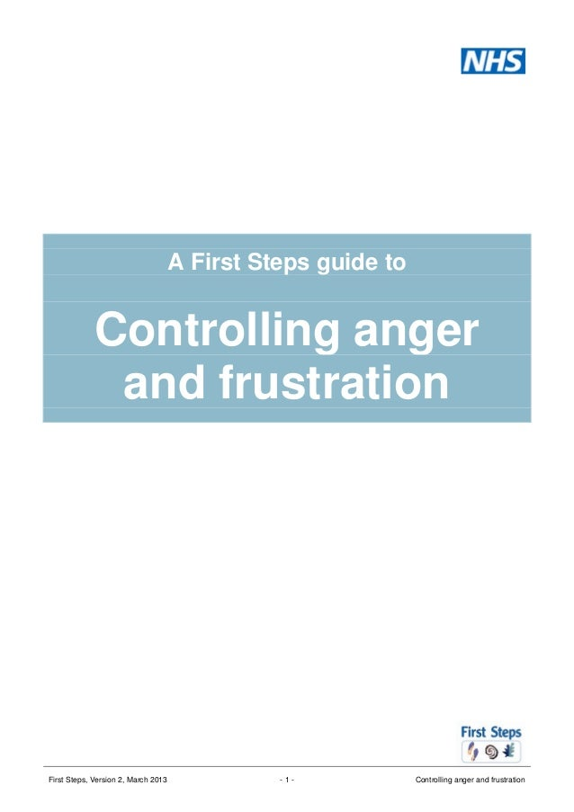 A First Steps guide to  Controlling anger and frustration  First Steps, Version 2, March 2013  -1-  Controlling anger and ...