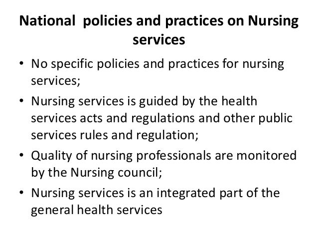 National policies and practices on Nursing services • No specific policies and practices for nursing services; • Nursing s...